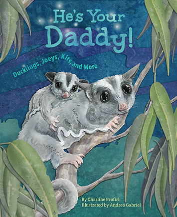 He's Your Daddy! Ducklings, Joeys, Kits, and More Author: Charline Profiri Publisher: Dawn Publications, September 1, 2018