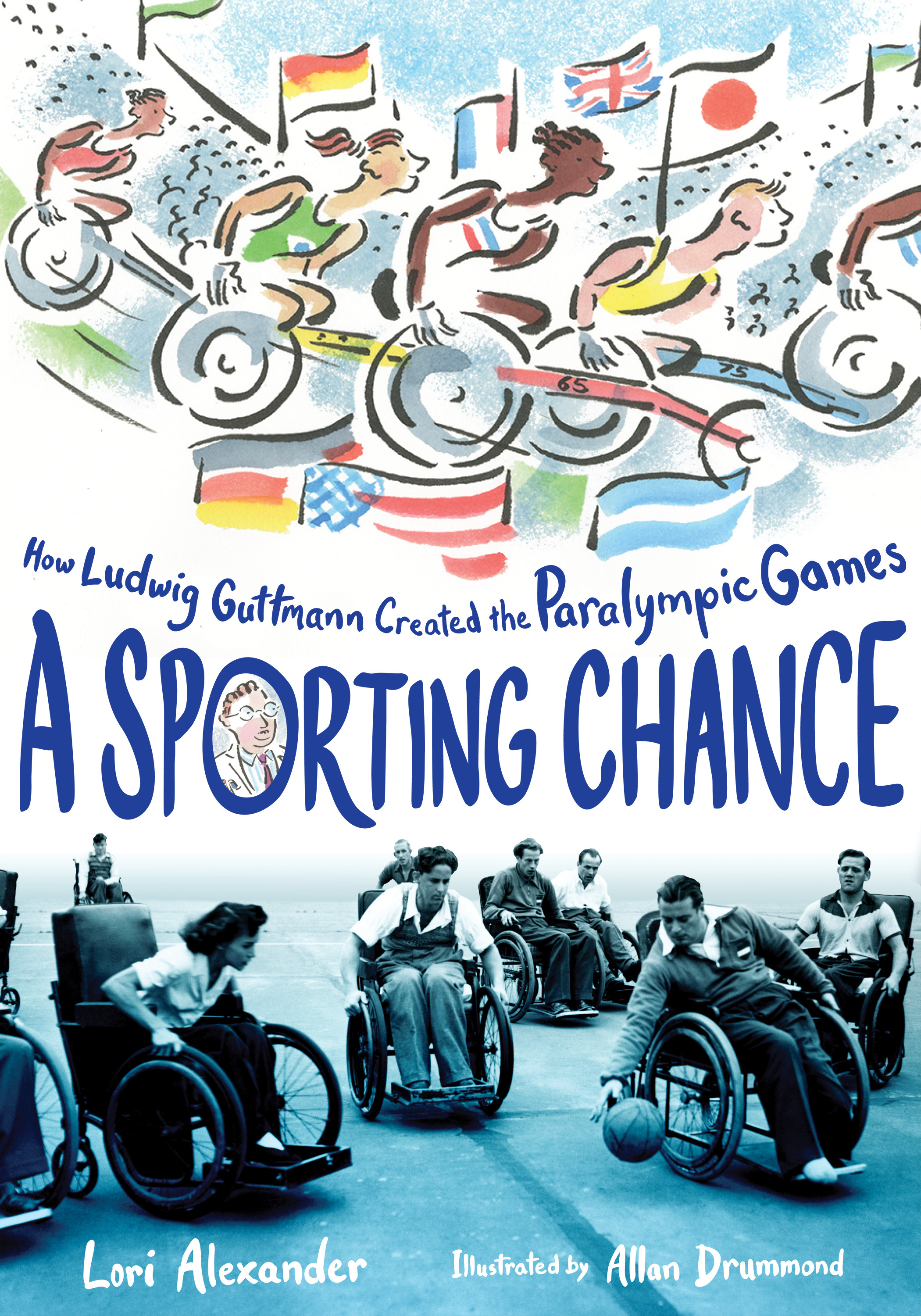 A Sporting Chance: How Ludwig Guttmann Created the Paralympic Games Author: Lori Alexander Illustrator: Allan Drummond Publisher Name: Houghton Mifflin Harcourt Date of Publication: April 7, 2020