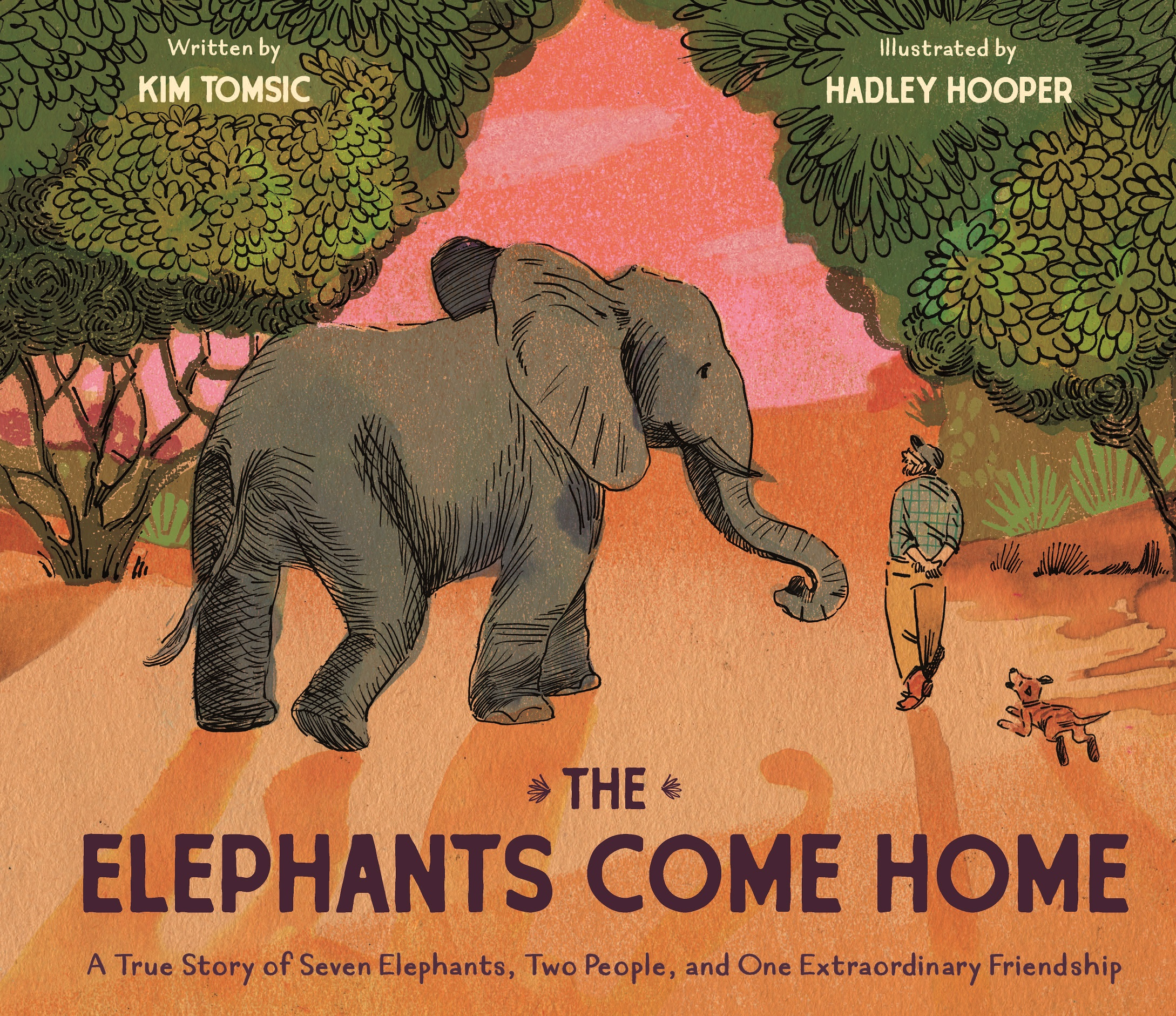 The Elephants Come Home: The True Story of Seven Elephants, Two People, and One Extraordinary Friendship Author: Kim Tomsic Illustrator: Hadley Hooper Publisher Name: Chronicle Books Date of Publication: May 18, 2021